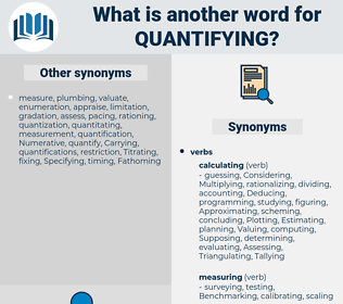 quantifying, synonym quantifying, another word for quantifying, words like quantifying, thesaurus quantifying
