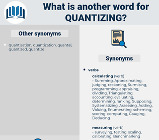 quantizing, synonym quantizing, another word for quantizing, words like quantizing, thesaurus quantizing