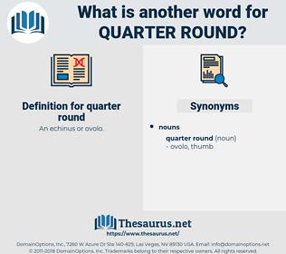 quarter round, synonym quarter round, another word for quarter round, words like quarter round, thesaurus quarter round