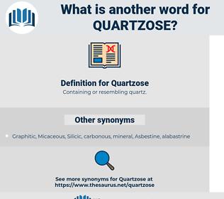 Quartzose, synonym Quartzose, another word for Quartzose, words like Quartzose, thesaurus Quartzose
