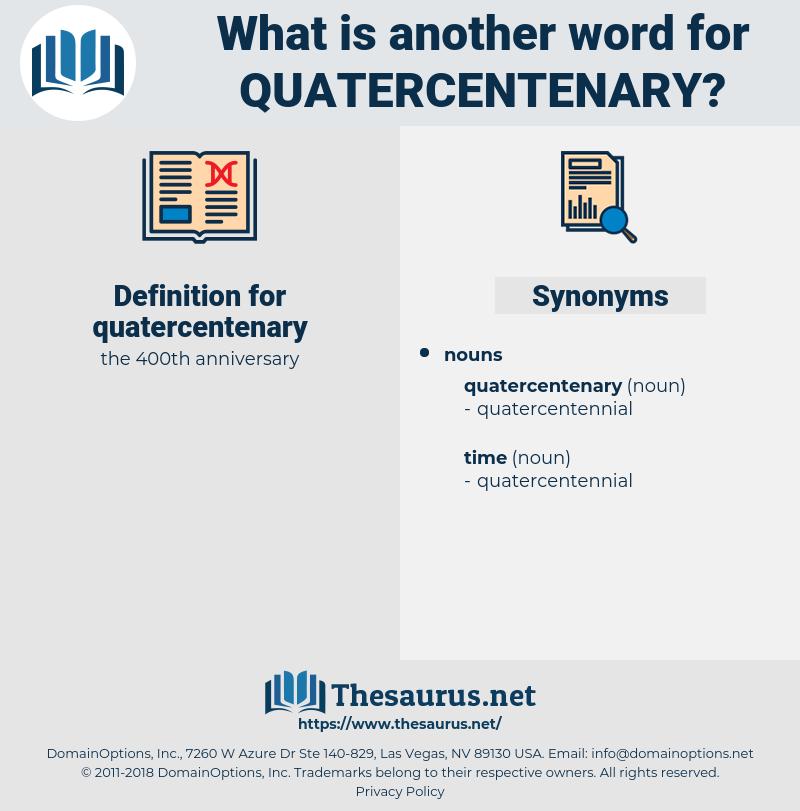 quatercentenary, synonym quatercentenary, another word for quatercentenary, words like quatercentenary, thesaurus quatercentenary