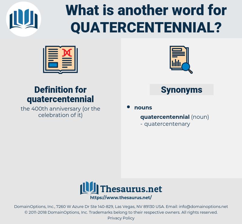 quatercentennial, synonym quatercentennial, another word for quatercentennial, words like quatercentennial, thesaurus quatercentennial
