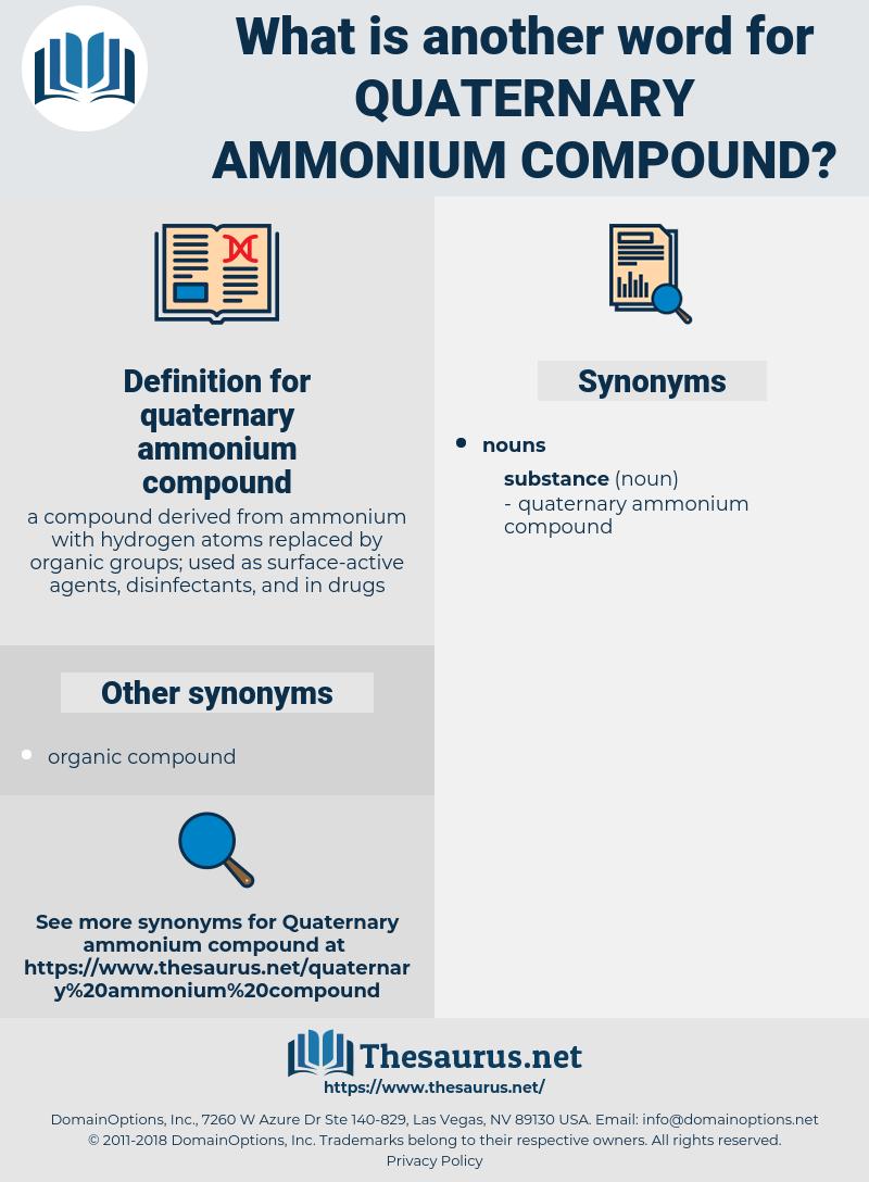 quaternary ammonium compound, synonym quaternary ammonium compound, another word for quaternary ammonium compound, words like quaternary ammonium compound, thesaurus quaternary ammonium compound