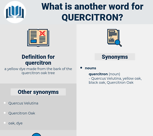 quercitron, synonym quercitron, another word for quercitron, words like quercitron, thesaurus quercitron