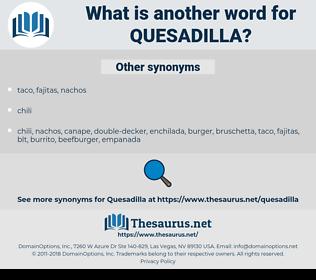Quesadilla, synonym Quesadilla, another word for Quesadilla, words like Quesadilla, thesaurus Quesadilla