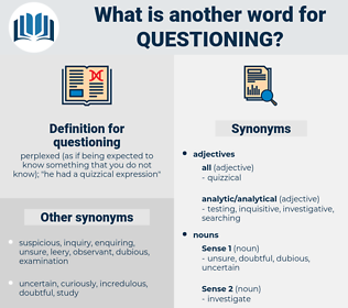 questioning, synonym questioning, another word for questioning, words like questioning, thesaurus questioning