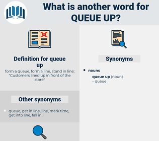 queue up, synonym queue up, another word for queue up, words like queue up, thesaurus queue up