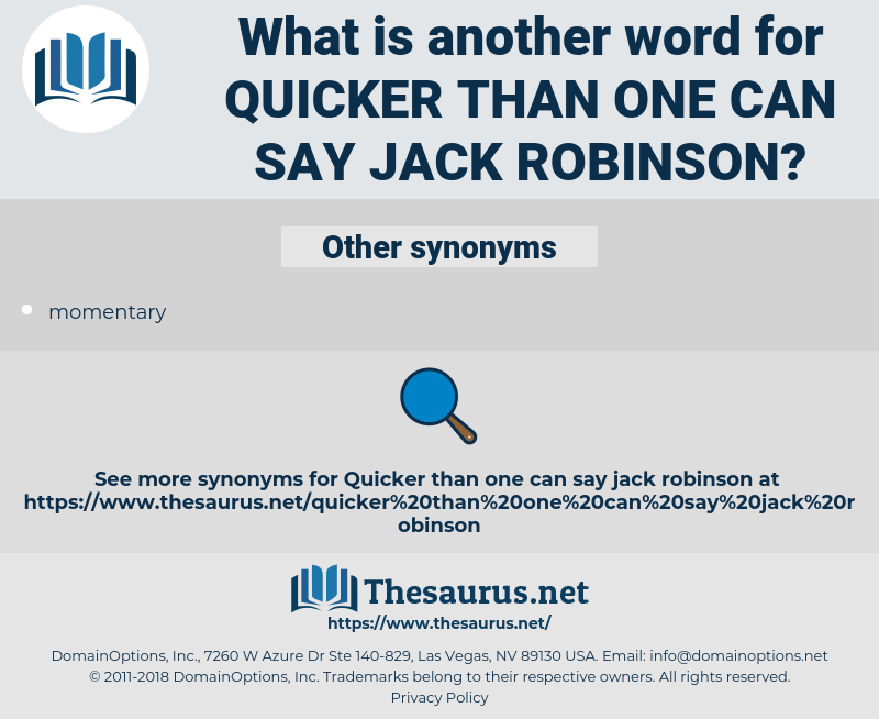 quicker than one can say Jack Robinson, synonym quicker than one can say Jack Robinson, another word for quicker than one can say Jack Robinson, words like quicker than one can say Jack Robinson, thesaurus quicker than one can say Jack Robinson