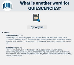 quiescencies, synonym quiescencies, another word for quiescencies, words like quiescencies, thesaurus quiescencies