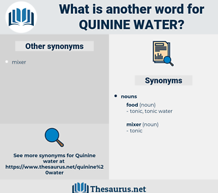 quinine water, synonym quinine water, another word for quinine water, words like quinine water, thesaurus quinine water