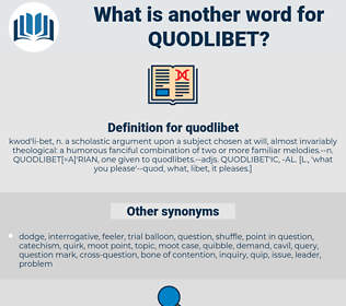 quodlibet, synonym quodlibet, another word for quodlibet, words like quodlibet, thesaurus quodlibet
