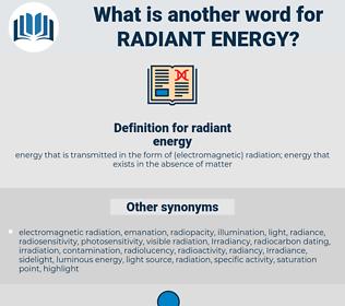 radiant energy, synonym radiant energy, another word for radiant energy, words like radiant energy, thesaurus radiant energy