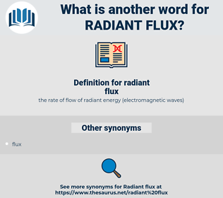 radiant flux, synonym radiant flux, another word for radiant flux, words like radiant flux, thesaurus radiant flux