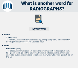 radiographs, synonym radiographs, another word for radiographs, words like radiographs, thesaurus radiographs