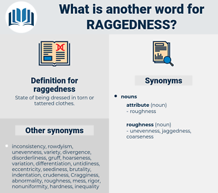 raggedness, synonym raggedness, another word for raggedness, words like raggedness, thesaurus raggedness