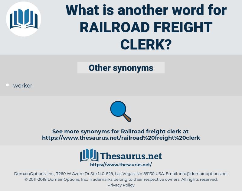railroad freight clerk, synonym railroad freight clerk, another word for railroad freight clerk, words like railroad freight clerk, thesaurus railroad freight clerk
