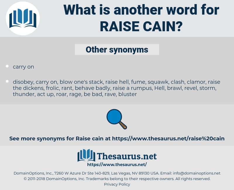 raise Cain, synonym raise Cain, another word for raise Cain, words like raise Cain, thesaurus raise Cain