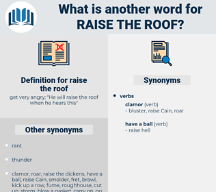 raise the roof, synonym raise the roof, another word for raise the roof, words like raise the roof, thesaurus raise the roof