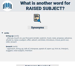 raised subject, synonym raised subject, another word for raised subject, words like raised subject, thesaurus raised subject
