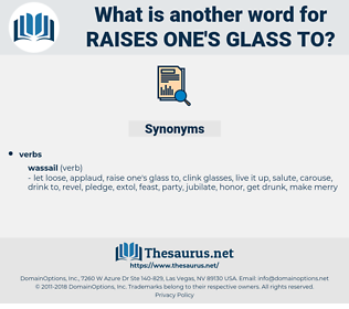 raises one's glass to, synonym raises one's glass to, another word for raises one's glass to, words like raises one's glass to, thesaurus raises one's glass to