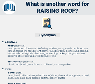 raising roof, synonym raising roof, another word for raising roof, words like raising roof, thesaurus raising roof