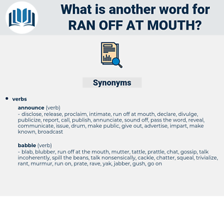 ran off at mouth, synonym ran off at mouth, another word for ran off at mouth, words like ran off at mouth, thesaurus ran off at mouth