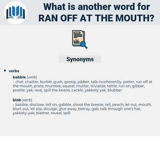 ran off at the mouth, synonym ran off at the mouth, another word for ran off at the mouth, words like ran off at the mouth, thesaurus ran off at the mouth