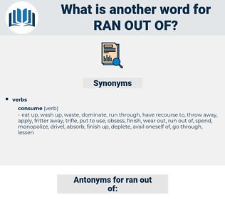 ran out of, synonym ran out of, another word for ran out of, words like ran out of, thesaurus ran out of