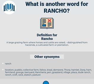 Rancho, synonym Rancho, another word for Rancho, words like Rancho, thesaurus Rancho