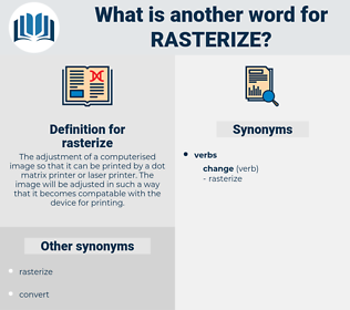 rasterize, synonym rasterize, another word for rasterize, words like rasterize, thesaurus rasterize