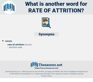rate of attrition, synonym rate of attrition, another word for rate of attrition, words like rate of attrition, thesaurus rate of attrition