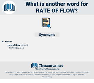 rate of flow, synonym rate of flow, another word for rate of flow, words like rate of flow, thesaurus rate of flow