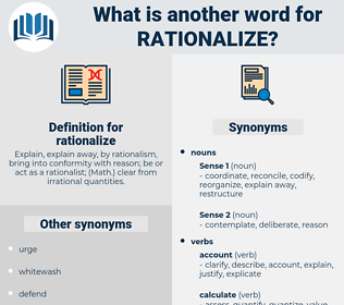 rationalize, synonym rationalize, another word for rationalize, words like rationalize, thesaurus rationalize