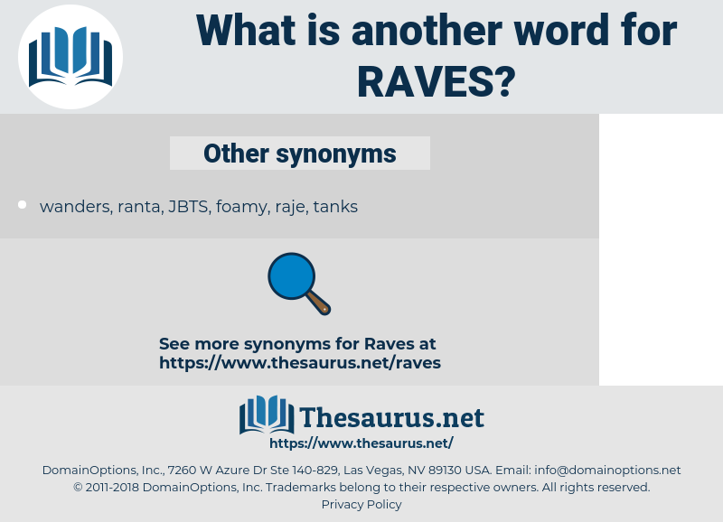 RAVES, synonym RAVES, another word for RAVES, words like RAVES, thesaurus RAVES