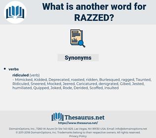 razzed, synonym razzed, another word for razzed, words like razzed, thesaurus razzed
