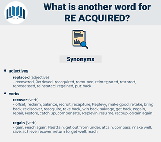 re-acquired, synonym re-acquired, another word for re-acquired, words like re-acquired, thesaurus re-acquired