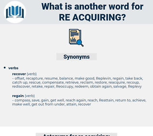 re acquiring, synonym re acquiring, another word for re acquiring, words like re acquiring, thesaurus re acquiring