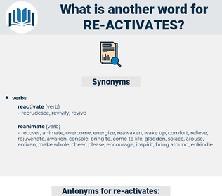 re activates, synonym re activates, another word for re activates, words like re activates, thesaurus re activates
