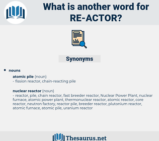 re-actor, synonym re-actor, another word for re-actor, words like re-actor, thesaurus re-actor
