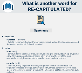 re-capitulated, synonym re-capitulated, another word for re-capitulated, words like re-capitulated, thesaurus re-capitulated