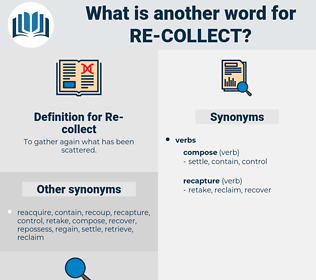 Re-collect, synonym Re-collect, another word for Re-collect, words like Re-collect, thesaurus Re-collect