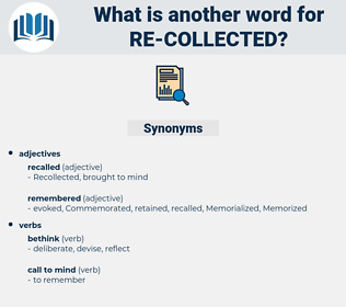 re-collected, synonym re-collected, another word for re-collected, words like re-collected, thesaurus re-collected
