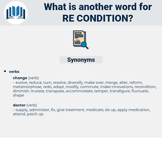 re-condition, synonym re-condition, another word for re-condition, words like re-condition, thesaurus re-condition