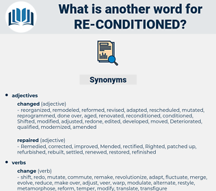 re-conditioned, synonym re-conditioned, another word for re-conditioned, words like re-conditioned, thesaurus re-conditioned