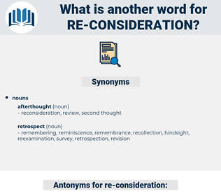 re consideration, synonym re consideration, another word for re consideration, words like re consideration, thesaurus re consideration