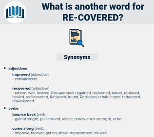 re-covered, synonym re-covered, another word for re-covered, words like re-covered, thesaurus re-covered