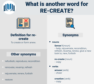 re-create, synonym re-create, another word for re-create, words like re-create, thesaurus re-create