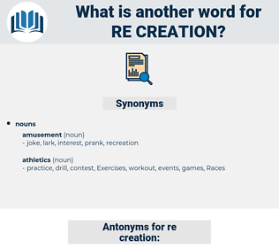 re-creation, synonym re-creation, another word for re-creation, words like re-creation, thesaurus re-creation