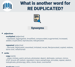re duplicated, synonym re duplicated, another word for re duplicated, words like re duplicated, thesaurus re duplicated