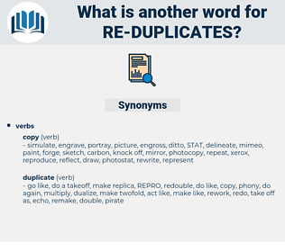 re-duplicates, synonym re-duplicates, another word for re-duplicates, words like re-duplicates, thesaurus re-duplicates